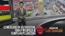 AWANI Sarawak [07/12/2019] - Cemerlang di Kazakhstan, tahap waspada & tumpuan pelancong