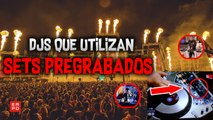 ¡DJS QUE USAN SETS PREGRABADOS!