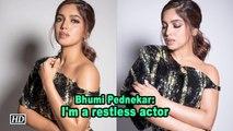 Bhumi Pednekar: I'm a restless actor