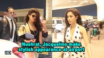 Nushrat Bharucha, Jacqueline Fernandez make stylish appearance at airport
