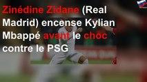 Zinédine Zidane (Real Madrid) encense Kylian Mbappé avant le choc contre le PSG