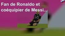 Fan de Ronaldo et coéquipier de Messi...