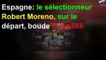 Espagne: le sélectionneur Robert Moreno, sur le départ, boude la presse