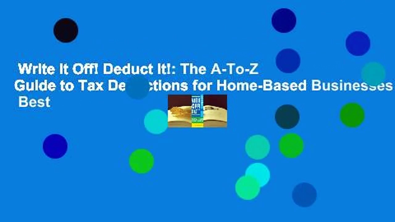 Write It Off! Deduct It!: The A-To-Z Guide to Tax Deductions for Home-Based Businesses  Best