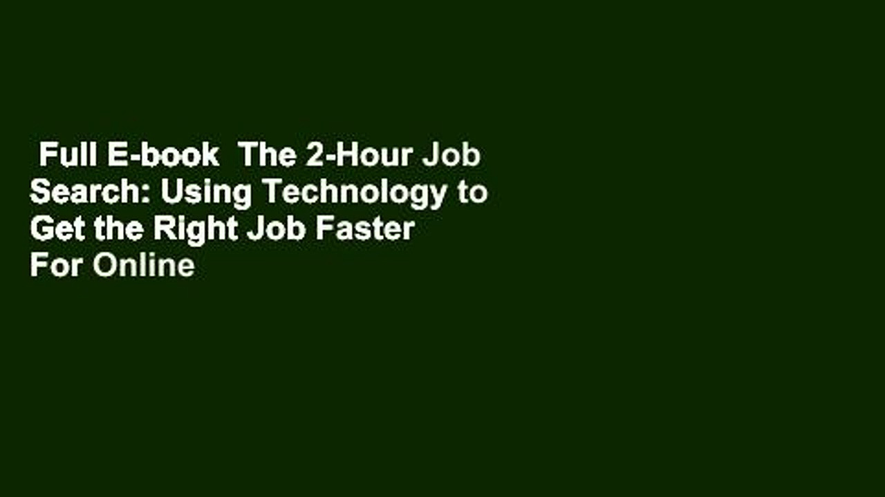 Full E-book  The 2-Hour Job Search: Using Technology to Get the Right Job Faster  For Online