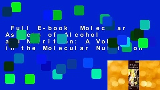 Full E-book  Molecular Aspects of Alcohol and Nutrition: A Volume in the Molecular Nutrition