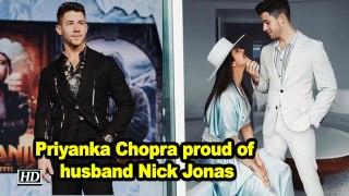 Priyanka Chopra proud of husband Nick Jonas