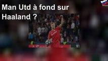 Man Utd à fond sur Haaland ?