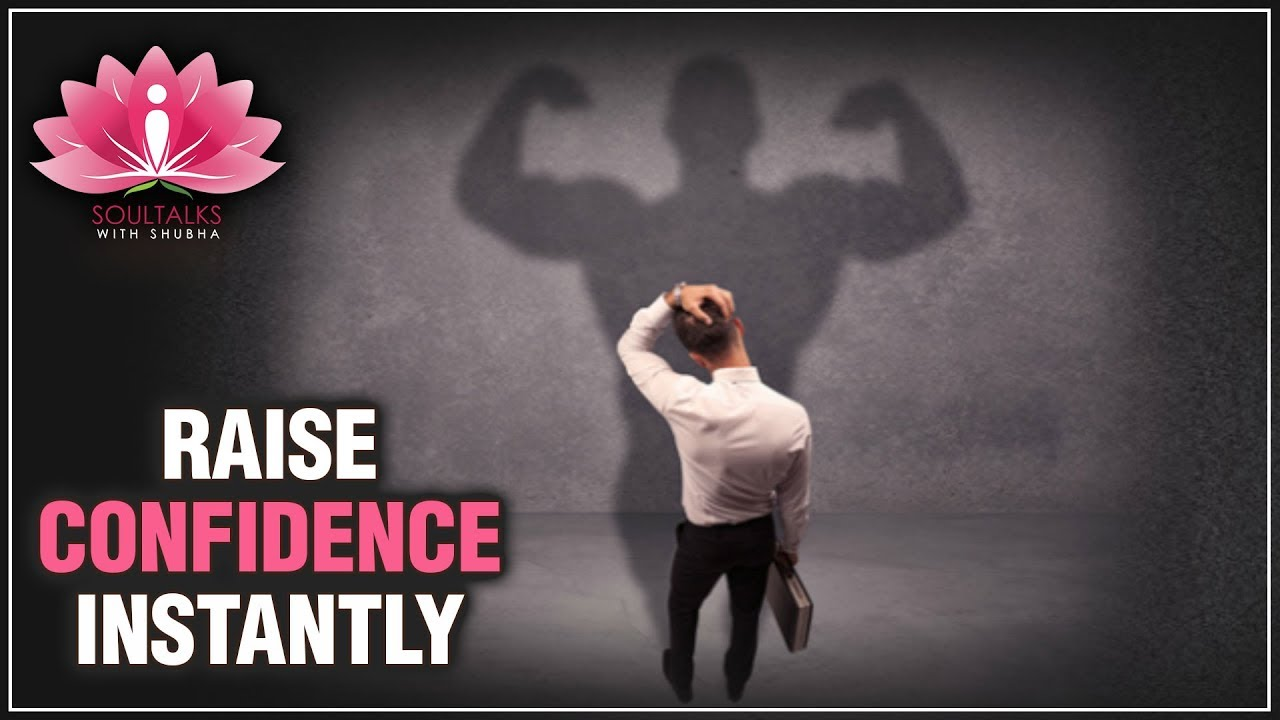 How To Be CONFIDENT? – Raise Your CONFIDENCE INSTANTLY | Soultalks With Shubha