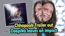 Chhapaak Trailer out| Deepika leaves an impact