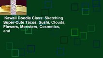 Kawaii Doodle Class: Sketching Super-Cute Tacos, Sushi, Clouds, Flowers, Monsters, Cosmetics, and