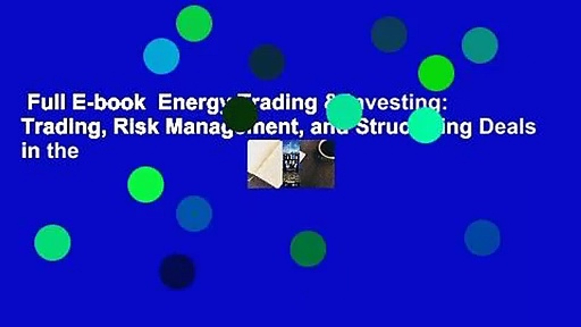 Full E-book  Energy Trading & Investing: Trading, Risk Management, and Structuring Deals in the