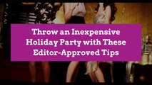 Throw an Inexpensive Holiday Party with These Editor-Approved Tips