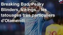 Breaking Bad, Peaky Blinders, Vikings... les tatouages très particuliers d'Otamendi