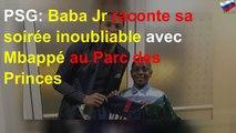 PSG: Baba Jr raconte sa soirée inoubliable avec Mbappé au Parc des Princes