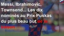 Messi, Ibrahimovic, Townsend... Les dix nominés au Prix Puskas du plus beau but de la saison
