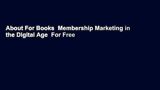 About For Books  Membership Marketing in the Digital Age  For Free