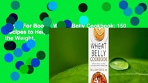 About For Books  Wheat Belly Cookbook  150 Recipes to Help You Lose the Wheat, Lose the Weight,