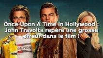Once Upon A Time In Hollywood : John Travolta repère une grosse erreur dans le film !