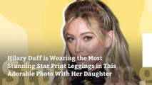 Hilary Duff is Wearing the Most Stunning Star Print Leggings in This Adorable Photo With Her Daughter
