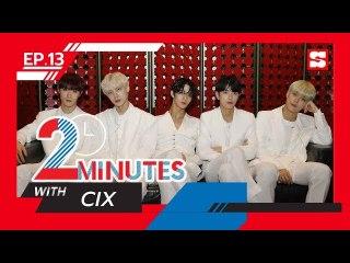 2 Minutes with...   EP.13   CIX (ซีไอเอ็กซ์)