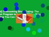 [Read] Overcoming Binge Eating: The Proven Program to Learn Why You Binge and How You Can Stop