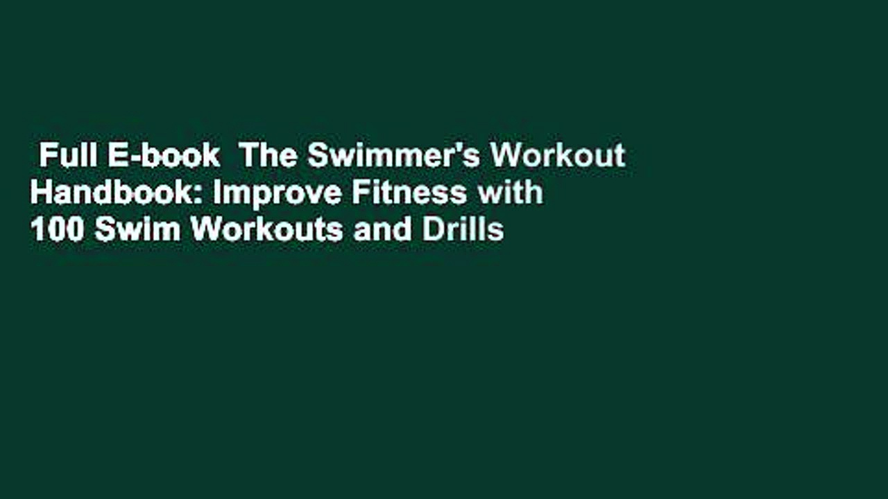 Full E-book  The Swimmer's Workout Handbook: Improve Fitness with 100 Swim Workouts and Drills