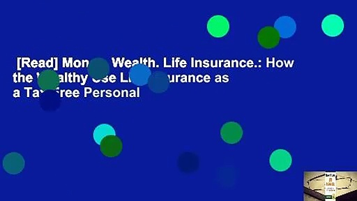[Read] Money. Wealth. Life Insurance.: How the Wealthy Use Life Insurance as a Tax-Free Personal