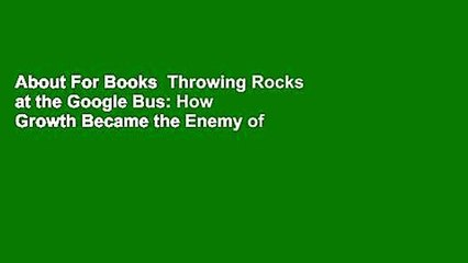 About For Books  Throwing Rocks at the Google Bus: How Growth Became the Enemy of Prosperity  For