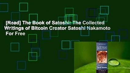 [Read] The Book of Satoshi: The Collected Writings of Bitcoin Creator Satoshi Nakamoto  For Free