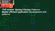 Full version  Spring 5 Design Patterns: Master efficient application development with patterns