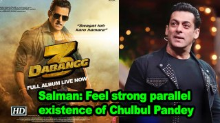 Salman: Feel strong parallel existence of Chulbul Pandey