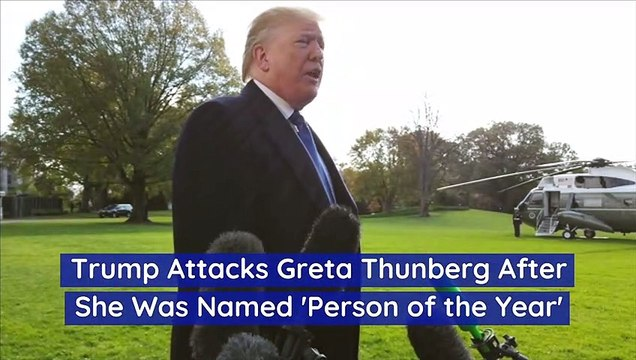 Trump Attacks Greta Thunberg After She Was Named 'Person of the Year'