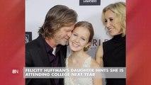 An Update On Felicity Huffman's Daughter