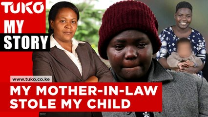 My mother in-law stole my child | Tuko TV