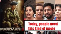 Mardaani 2 Public Review: People run out of words after watching the film