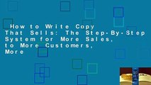 How to Write Copy That Sells  The Step-By-Step System for More Sales, to More Customers, More
