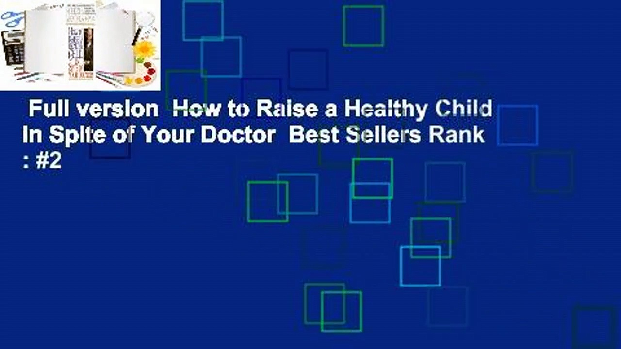 Full version  How to Raise a Healthy Child in Spite of Your Doctor  Best Sellers Rank : #2