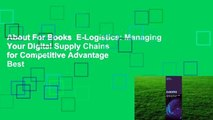 About For Books  E-Logistics: Managing Your Digital Supply Chains for Competitive Advantage  Best