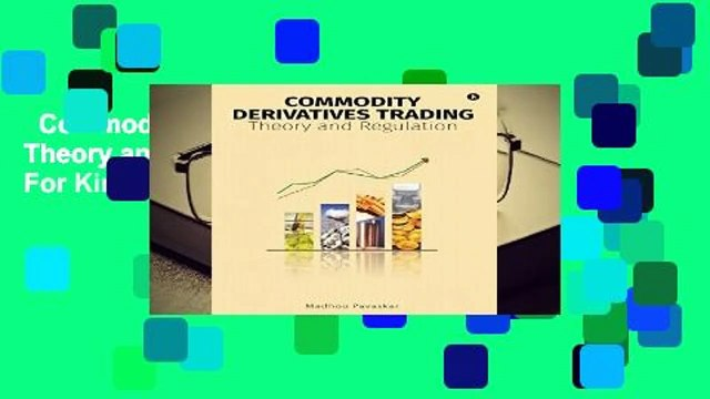 Commodity Derivatives Trading: Theory and Regulation  For Kindle