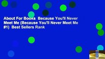 About For Books  Because You'll Never Meet Me (Because You'll Never Meet Me #1)  Best Sellers Rank