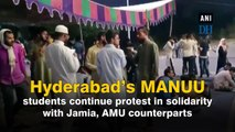 Hyderabad's MANUU students continue protest in solidarity with Jamia, AMU counterparts