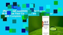 [Read] Beat Autoimmune: The 6 Keys to Reverse Your Condition and Reclaim Your Health Complete