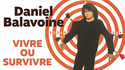 Daniel Balavoine - Vivre ou survivre