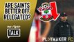 """Two-Footed Talk   """"We need a reset"""" - Would relegation actually be the best thing for Southampton?"""