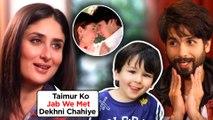 Kareena Kapoor WANTS Taimur To Watch EX Lover Shahid Kapoor And Her's Jab We Met