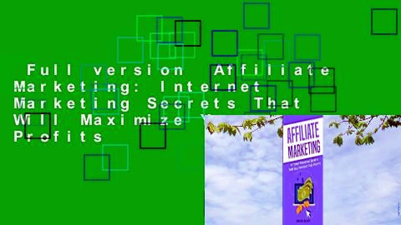 Full version  Affiliate Marketing: Internet Marketing Secrets That Will Maximize Your Profits