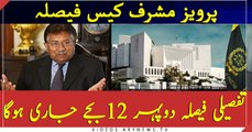 Pervez Musharraf case: Detailed decision will be released at tomorrow