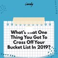 What's That One Thing You Got To Cross Off Your Bucket List In 2019?