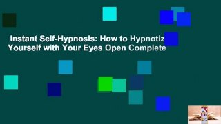 Instant Self-Hypnosis: How to Hypnotize Yourself with Your Eyes Open Complete